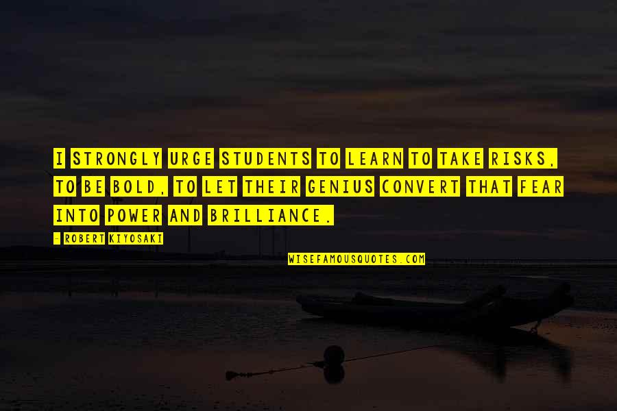 American Mcgee Cheshire Quotes By Robert Kiyosaki: I strongly urge students to learn to take