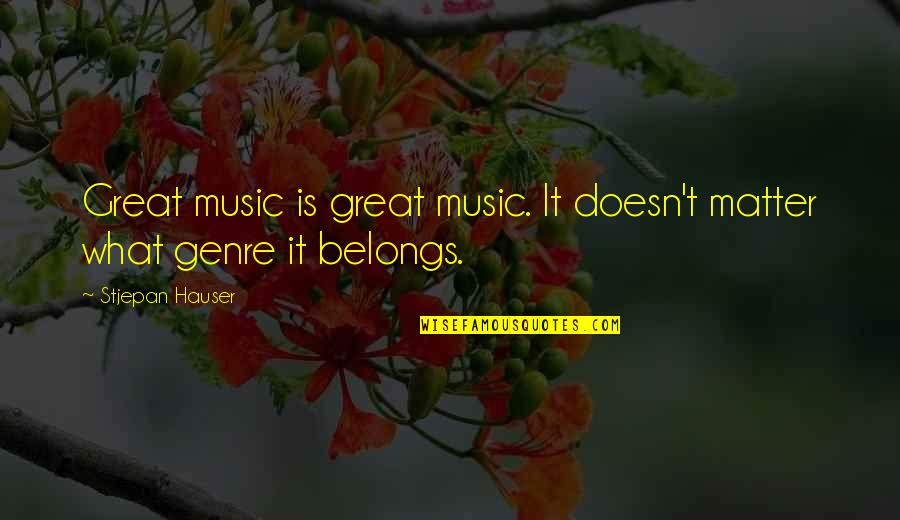 American Mcgee Cheshire Quotes By Stjepan Hauser: Great music is great music. It doesn't matter