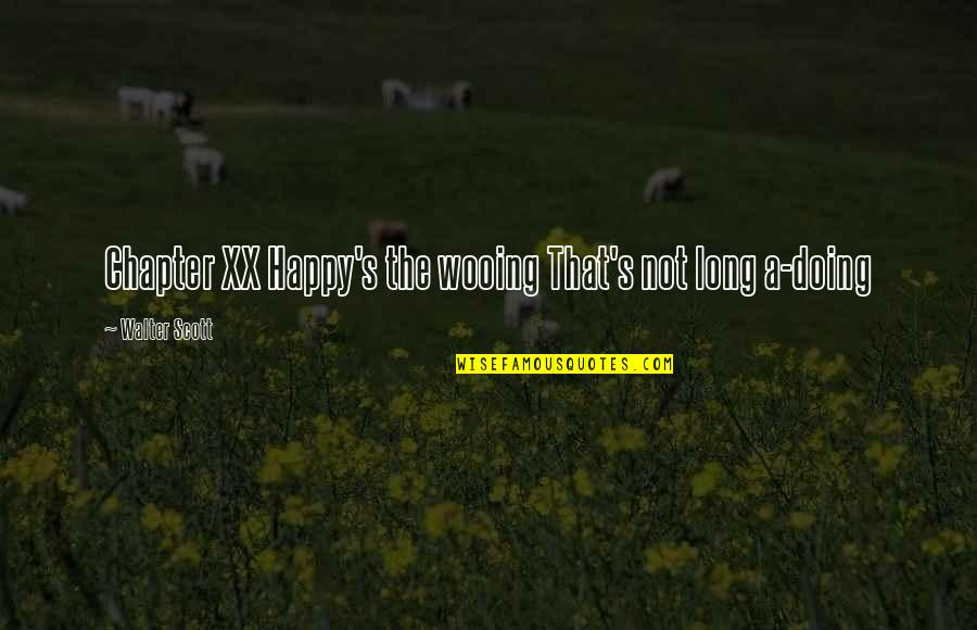 American Mcgee Cheshire Quotes By Walter Scott: Chapter XX Happy's the wooing That's not long