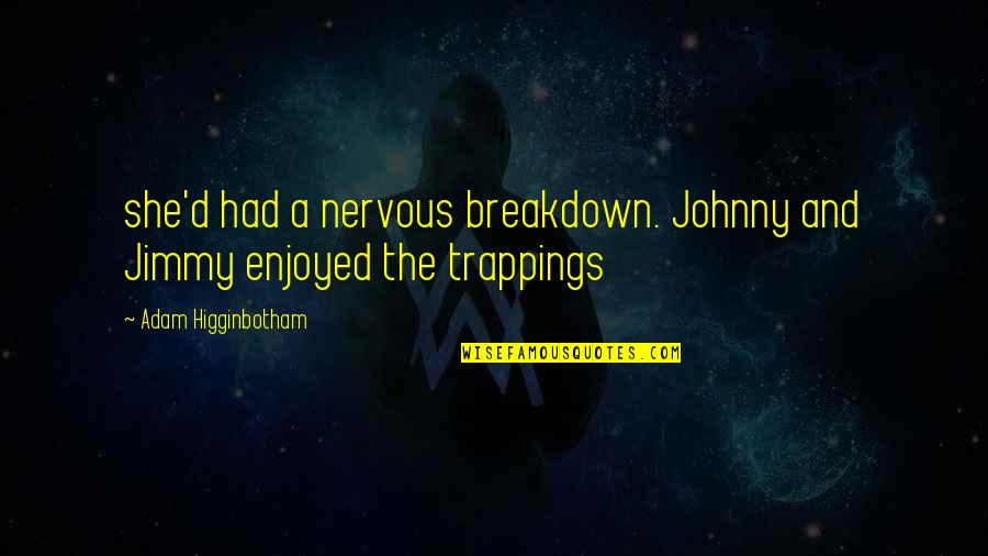 American Mcgee's Alice Madness Returns Quotes By Adam Higginbotham: she'd had a nervous breakdown. Johnny and Jimmy