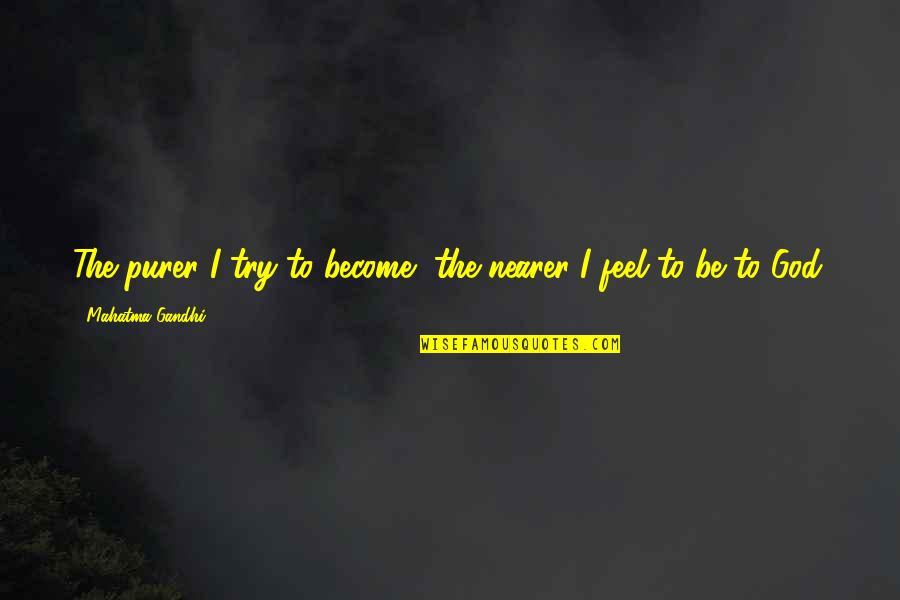 American Mcgee's Alice Madness Returns Quotes By Mahatma Gandhi: The purer I try to become, the nearer