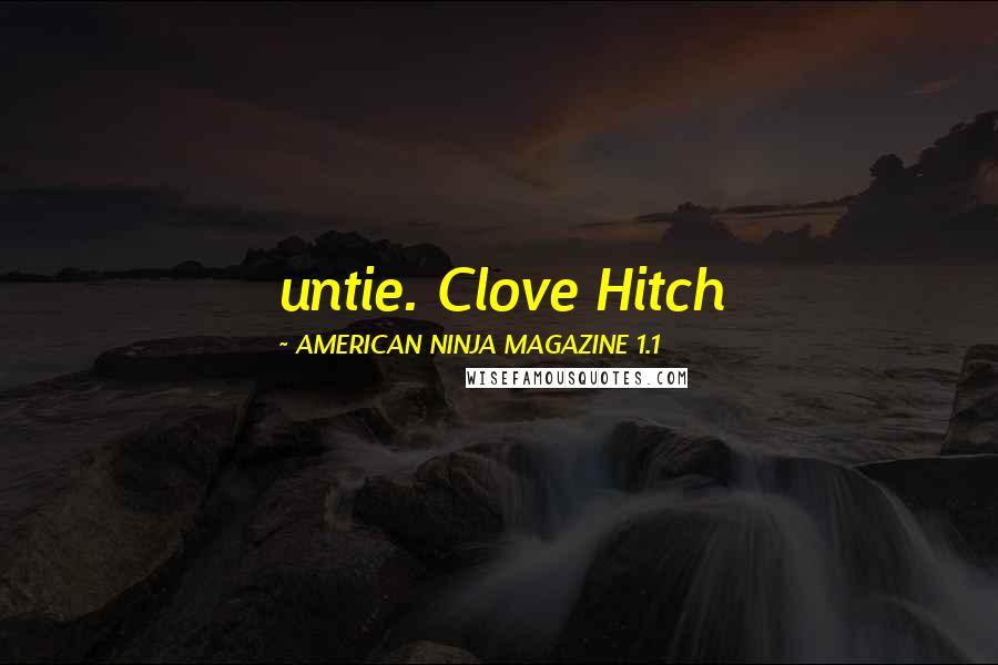AMERICAN NINJA MAGAZINE 1.1 quotes: untie. Clove Hitch