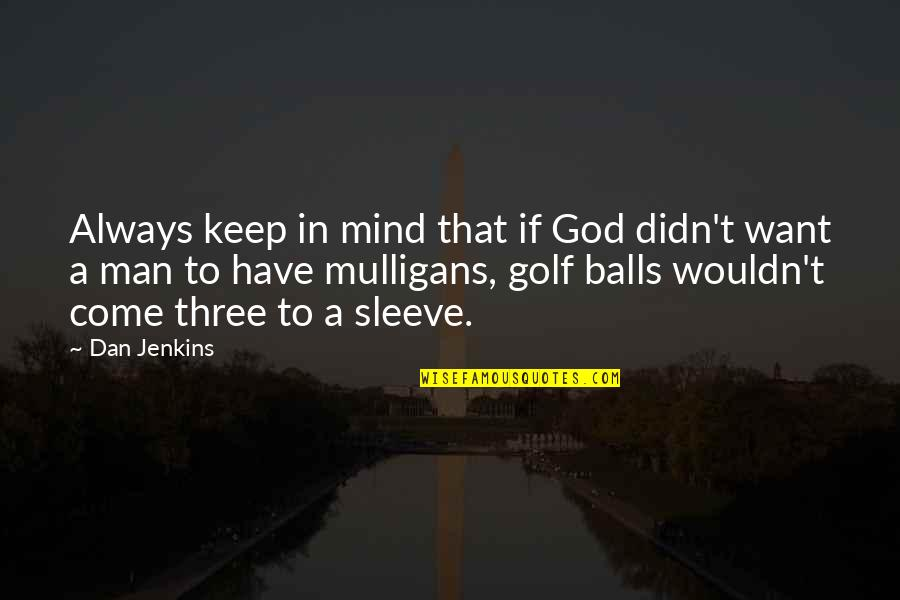 American Pie The Wedding Best Quotes By Dan Jenkins: Always keep in mind that if God didn't