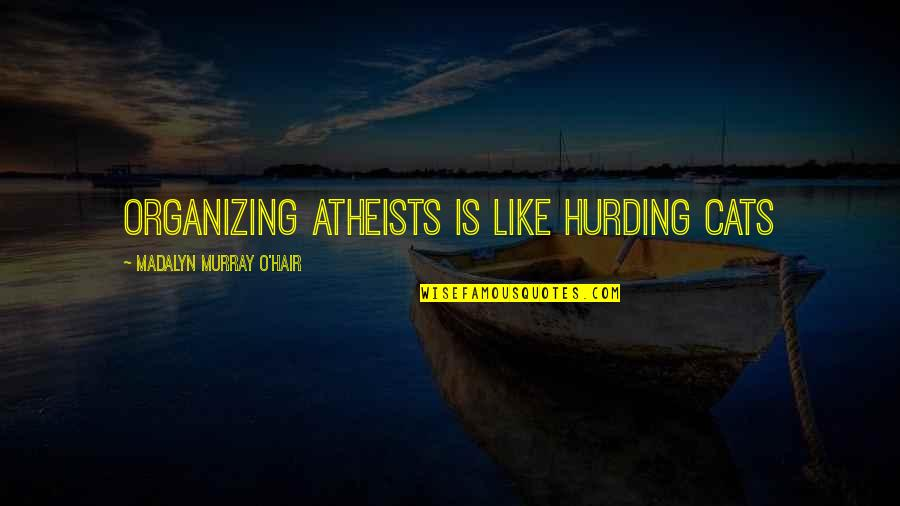 American Pie The Wedding Best Quotes By Madalyn Murray O'Hair: Organizing atheists is like hurding cats