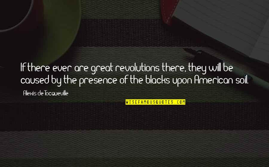 American Revolution Quotes By Alexis De Tocqueville: If there ever are great revolutions there, they