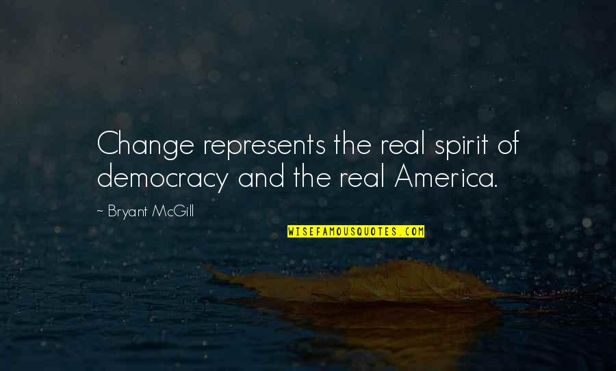 American Revolution Quotes By Bryant McGill: Change represents the real spirit of democracy and