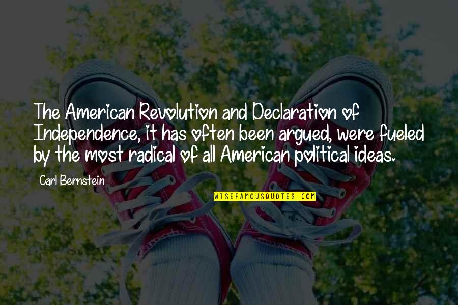 American Revolution Quotes By Carl Bernstein: The American Revolution and Declaration of Independence, it