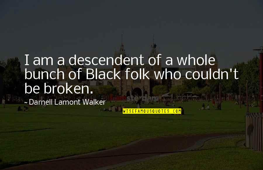American Revolution Quotes By Darnell Lamont Walker: I am a descendent of a whole bunch