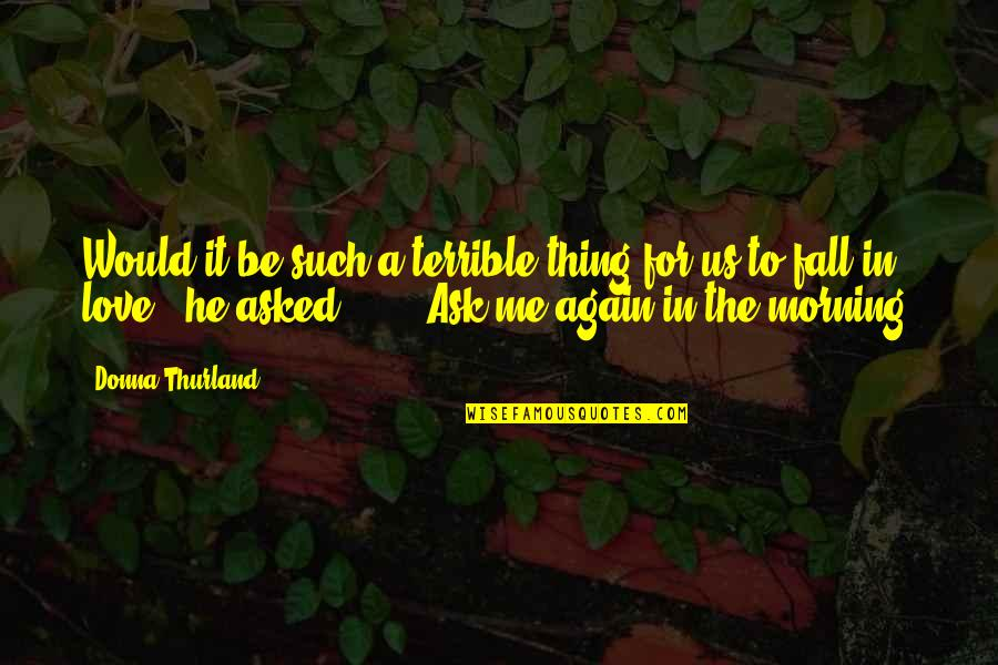 American Revolution Quotes By Donna Thurland: Would it be such a terrible thing for