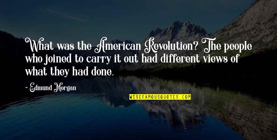 American Revolution Quotes By Edmund Morgan: What was the American Revolution? The people who