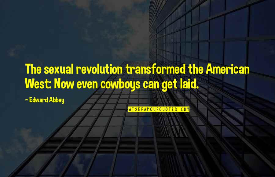 American Revolution Quotes By Edward Abbey: The sexual revolution transformed the American West: Now