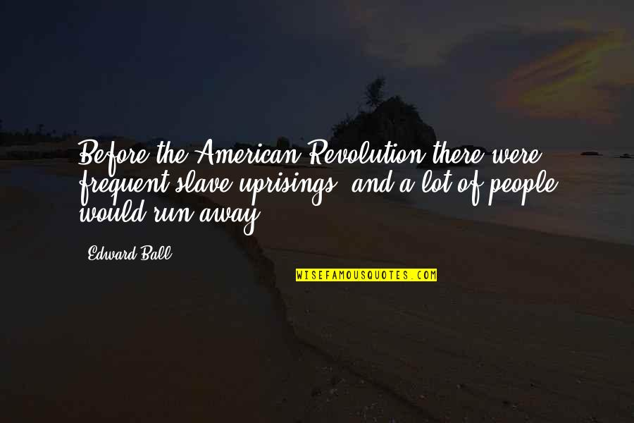 American Revolution Quotes By Edward Ball: Before the American Revolution there were frequent slave