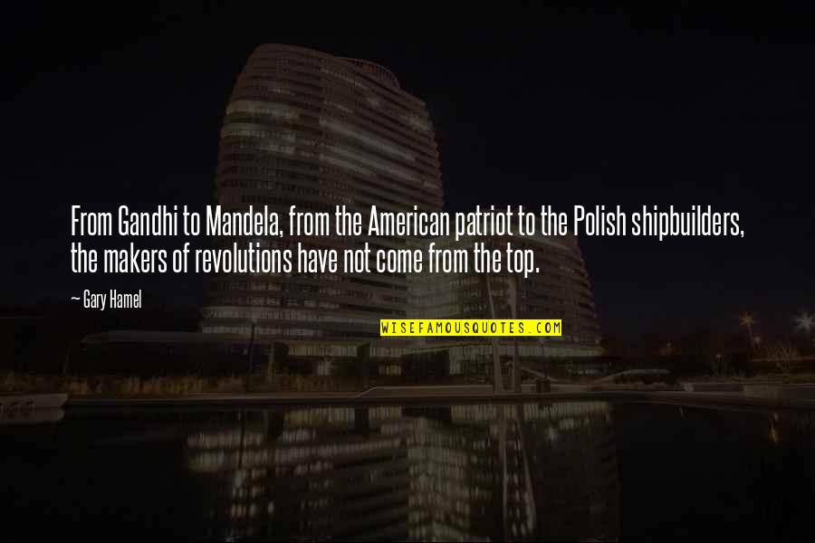 American Revolution Quotes By Gary Hamel: From Gandhi to Mandela, from the American patriot