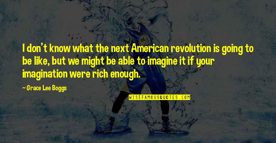 American Revolution Quotes By Grace Lee Boggs: I don't know what the next American revolution