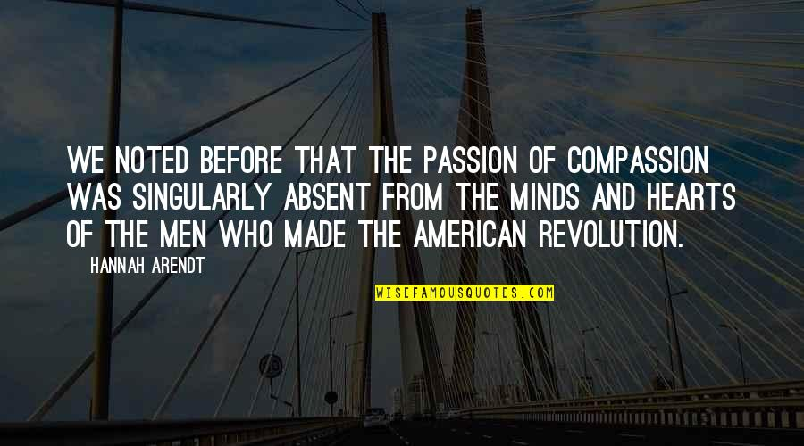 American Revolution Quotes By Hannah Arendt: We noted before that the passion of compassion