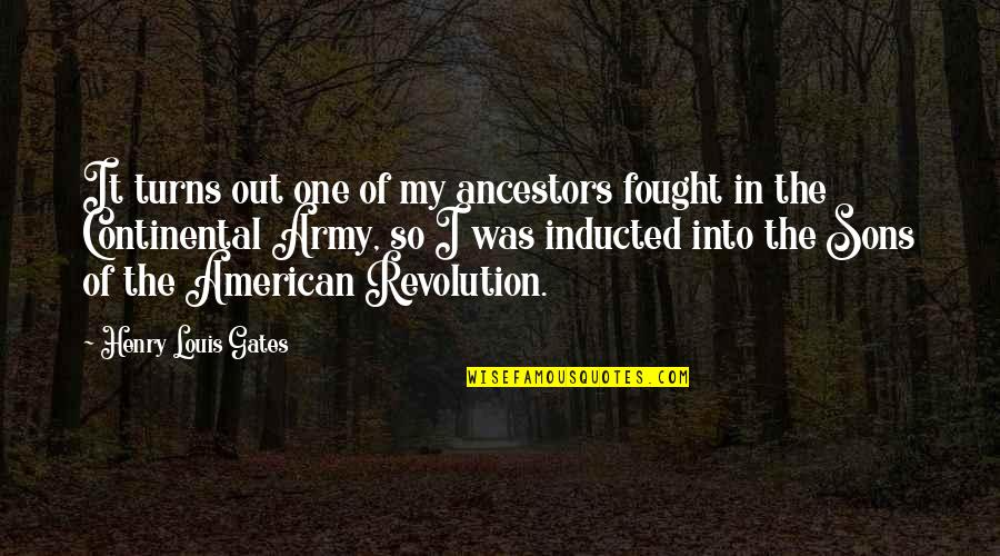 American Revolution Quotes By Henry Louis Gates: It turns out one of my ancestors fought