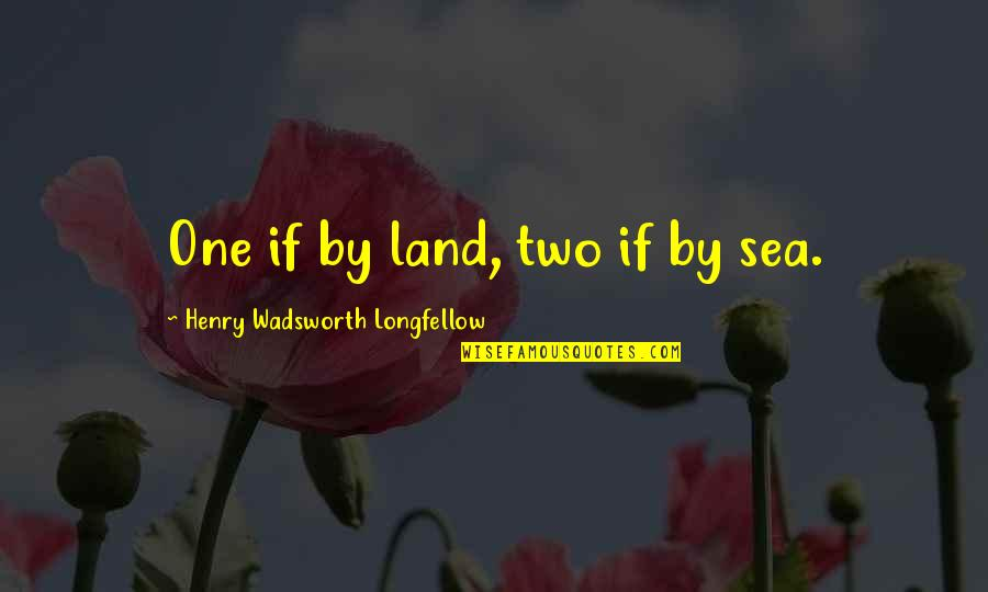 American Revolution Quotes By Henry Wadsworth Longfellow: One if by land, two if by sea.