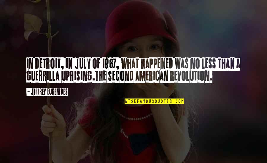 American Revolution Quotes By Jeffrey Eugenides: In Detroit, in July of 1967, what happened