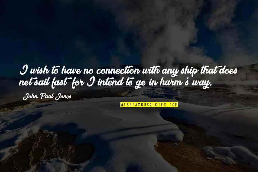 American Revolution Quotes By John Paul Jones: I wish to have no connection with any