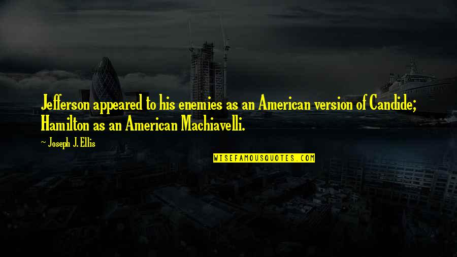 American Revolution Quotes By Joseph J. Ellis: Jefferson appeared to his enemies as an American