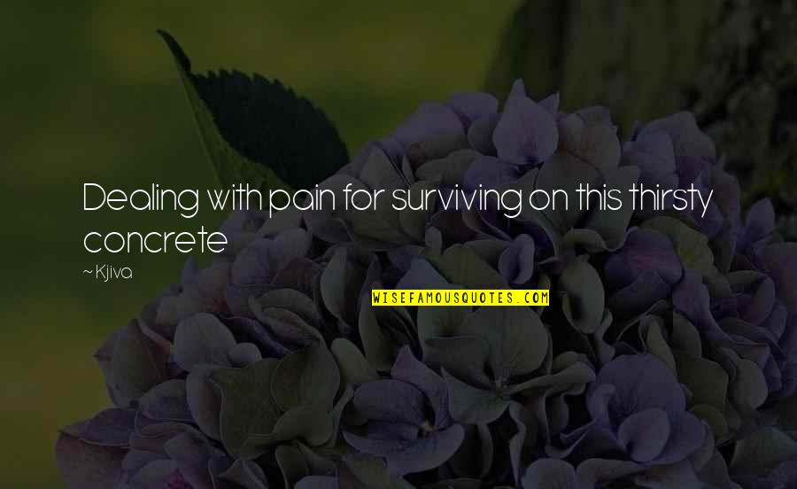 American Revolution Quotes By Kjiva: Dealing with pain for surviving on this thirsty