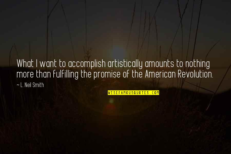 American Revolution Quotes By L. Neil Smith: What I want to accomplish artistically amounts to