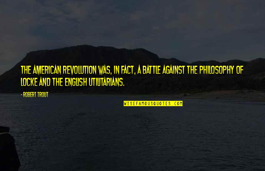 American Revolution Quotes By Robert Trout: The American Revolution was, in fact, a battle