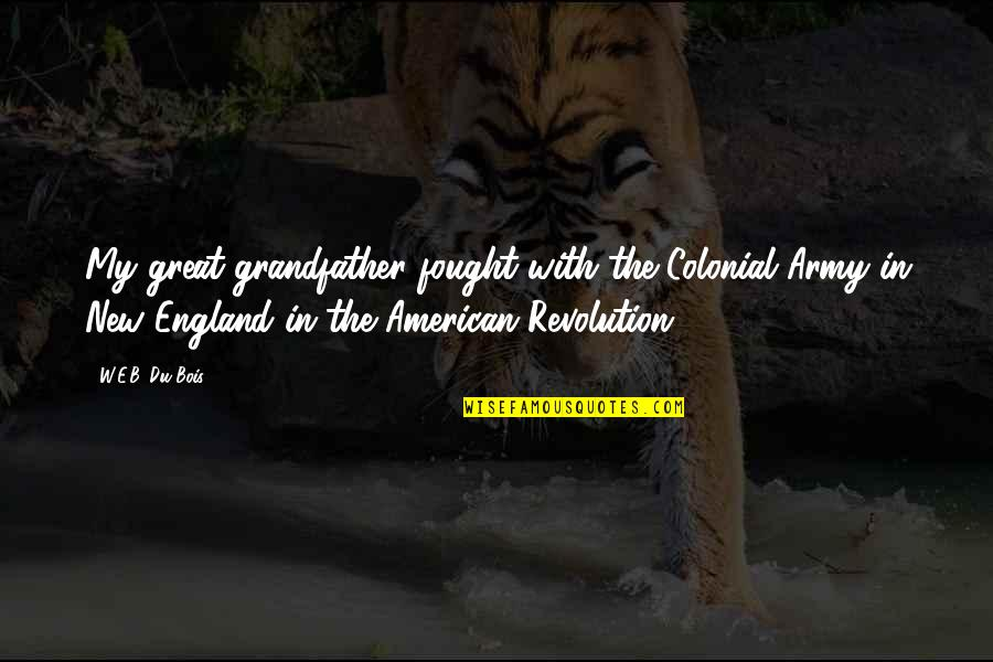 American Revolution Quotes By W.E.B. Du Bois: My great-grandfather fought with the Colonial Army in