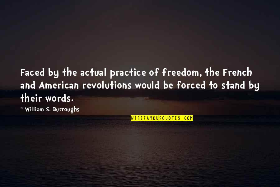American Revolution Quotes By William S. Burroughs: Faced by the actual practice of freedom, the