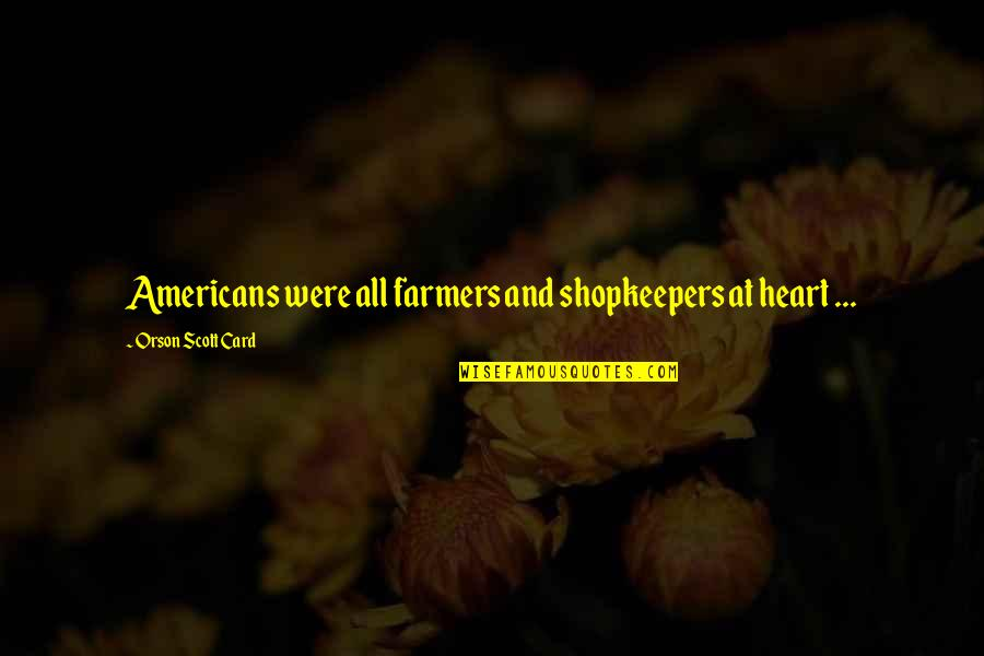 American Romanticism Quotes By Orson Scott Card: Americans were all farmers and shopkeepers at heart