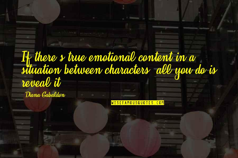 Americnns Quotes By Diana Gabaldon: If there's true emotional content in a situation