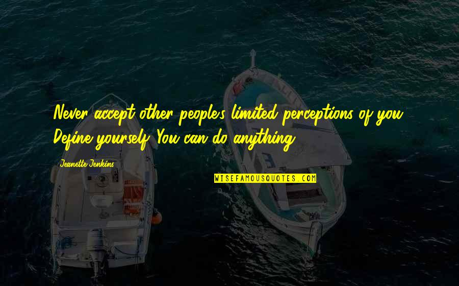 Americnns Quotes By Jeanette Jenkins: Never accept other people's limited perceptions of you.