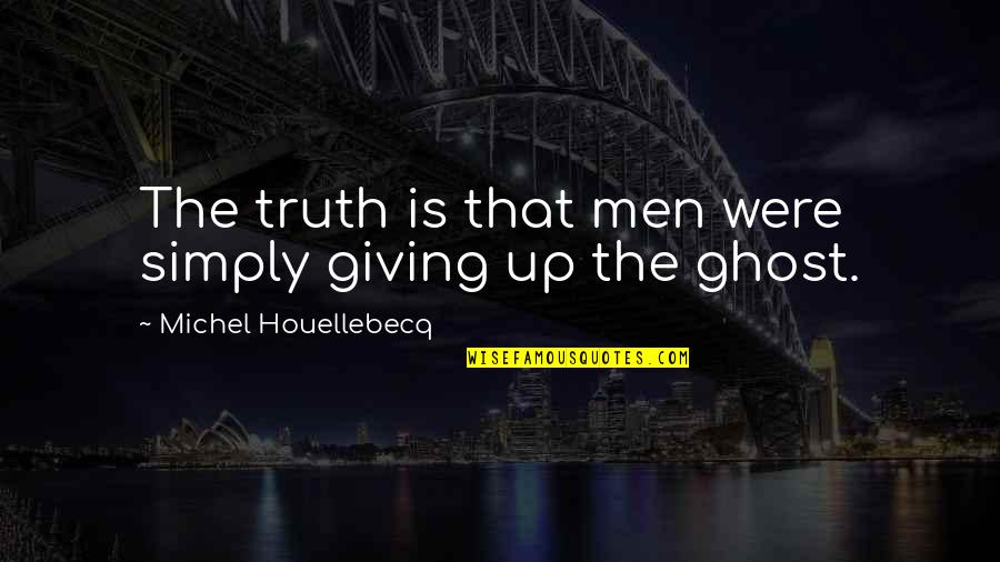 Americnns Quotes By Michel Houellebecq: The truth is that men were simply giving