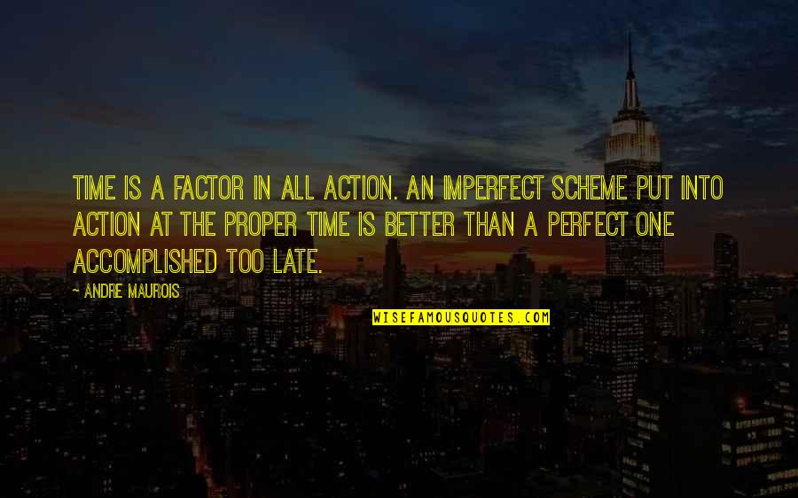 Amf Movie Quotes By Andre Maurois: Time is a factor in all action. An