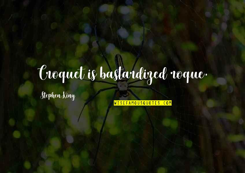Amf Movie Quotes By Stephen King: Croquet is bastardized roque.