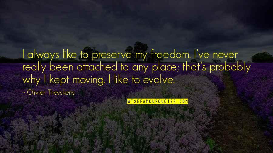 Amiel Journal Quotes By Olivier Theyskens: I always like to preserve my freedom. I've