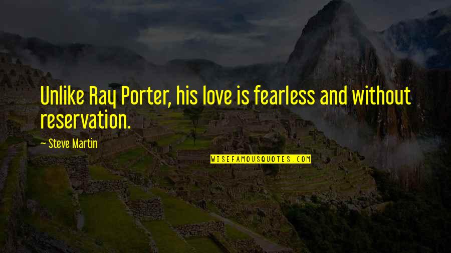Amiel Journal Quotes By Steve Martin: Unlike Ray Porter, his love is fearless and