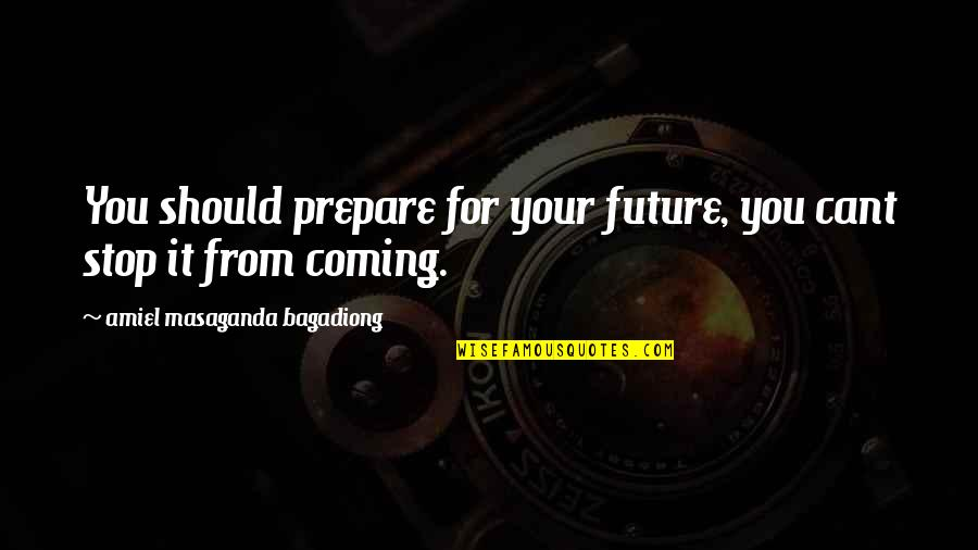 Amiel Quotes By Amiel Masaganda Bagadiong: You should prepare for your future, you cant