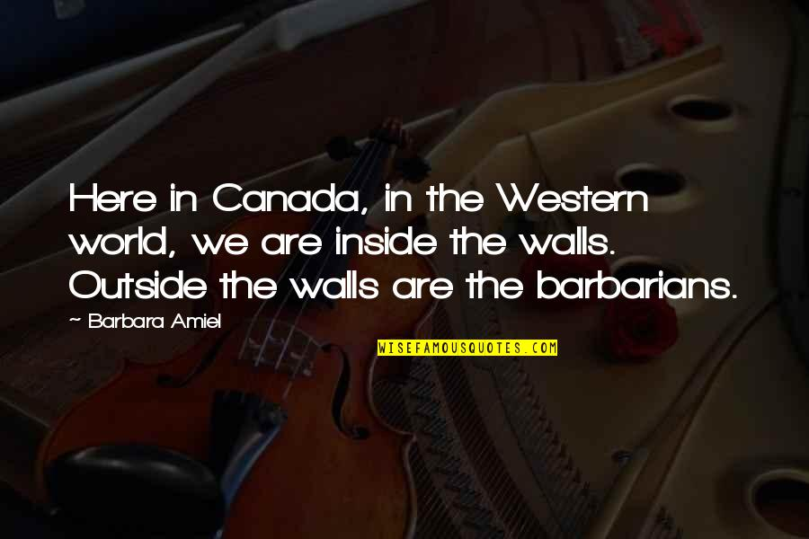 Amiel Quotes By Barbara Amiel: Here in Canada, in the Western world, we