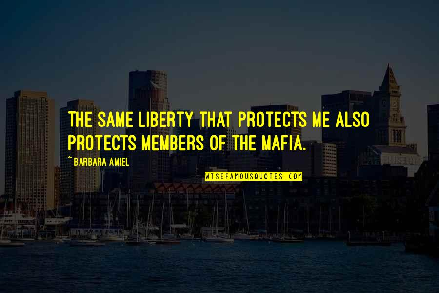 Amiel Quotes By Barbara Amiel: The same liberty that protects me also protects