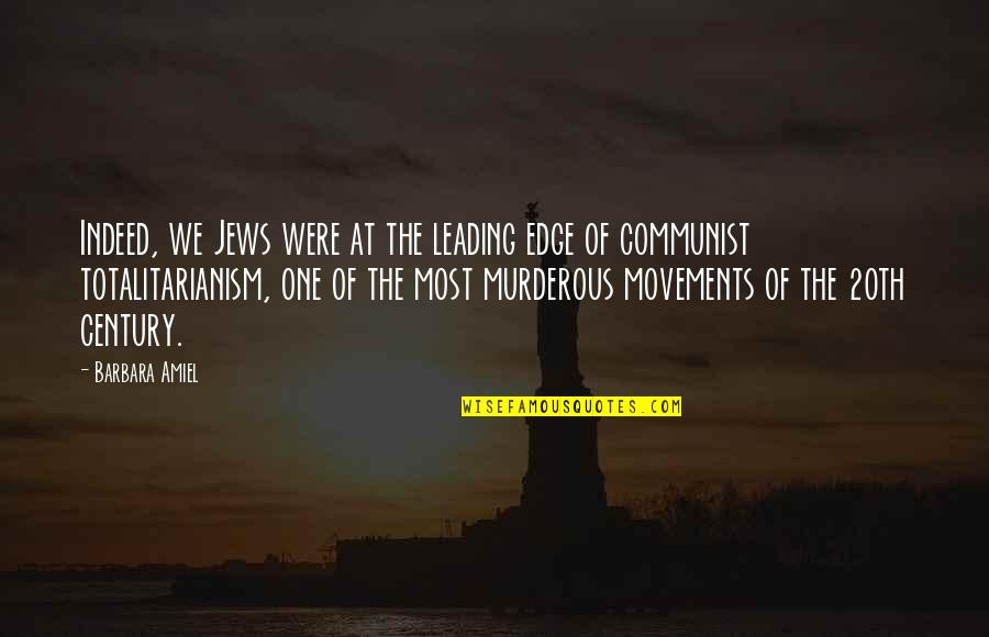Amiel Quotes By Barbara Amiel: Indeed, we Jews were at the leading edge