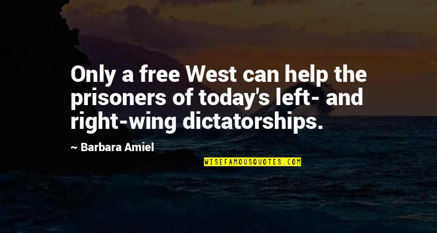 Amiel Quotes By Barbara Amiel: Only a free West can help the prisoners