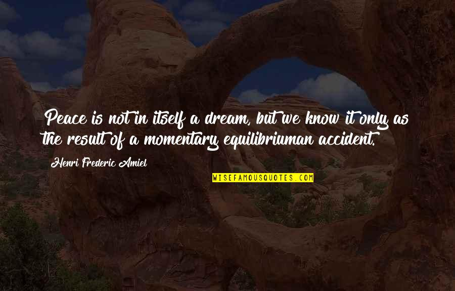 Amiel Quotes By Henri Frederic Amiel: Peace is not in itself a dream, but