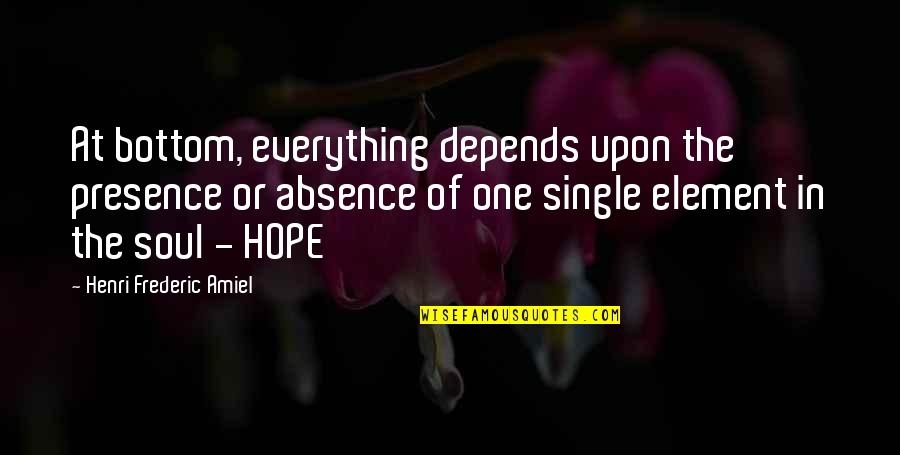 Amiel Quotes By Henri Frederic Amiel: At bottom, everything depends upon the presence or