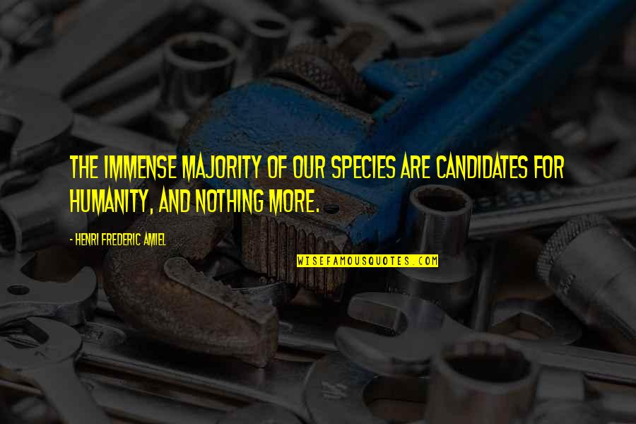 Amiel Quotes By Henri Frederic Amiel: The immense majority of our species are candidates