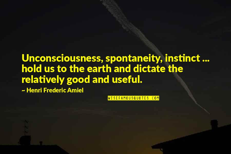 Amiel Quotes By Henri Frederic Amiel: Unconsciousness, spontaneity, instinct ... hold us to the