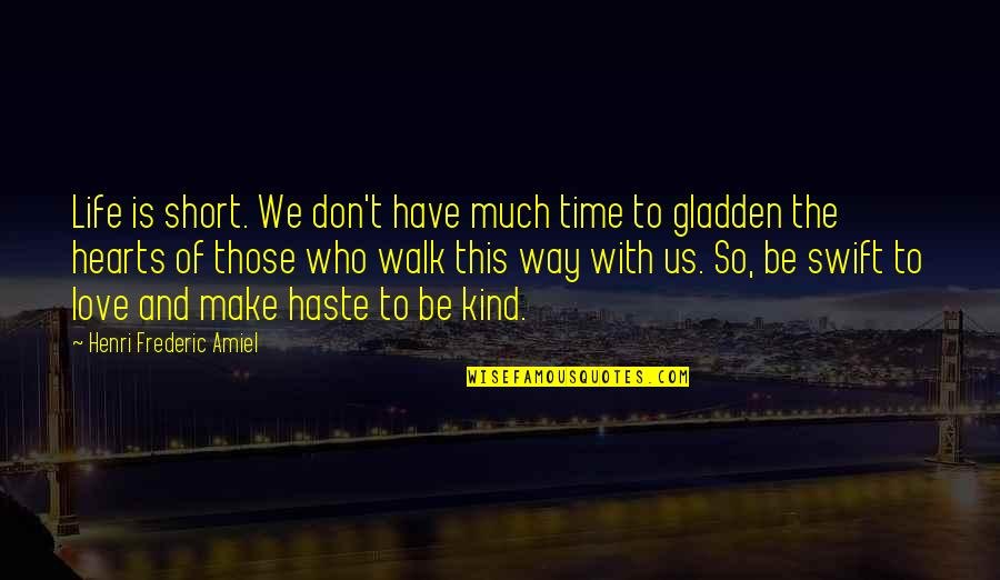 Amiel Quotes By Henri Frederic Amiel: Life is short. We don't have much time