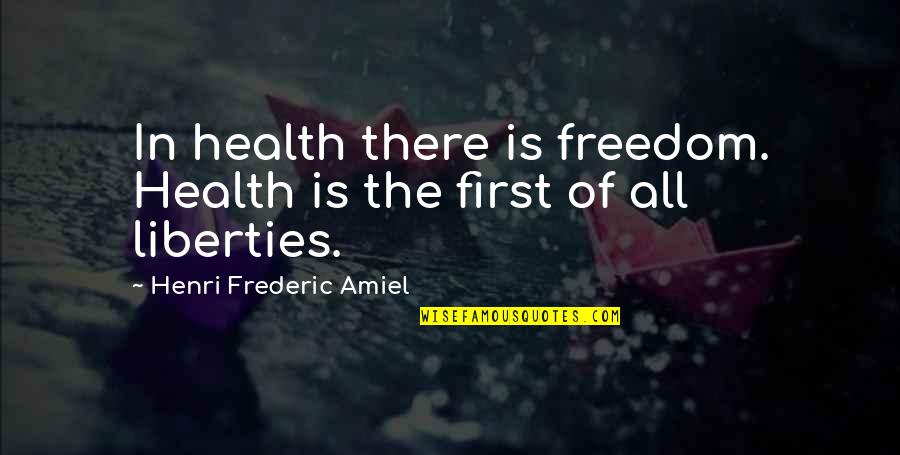 Amiel Quotes By Henri Frederic Amiel: In health there is freedom. Health is the