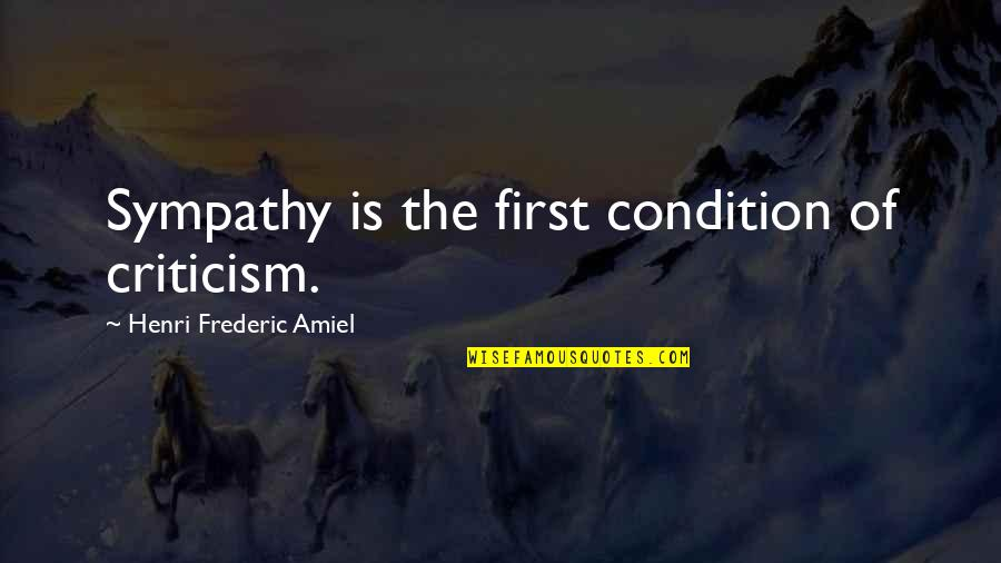 Amiel Quotes By Henri Frederic Amiel: Sympathy is the first condition of criticism.