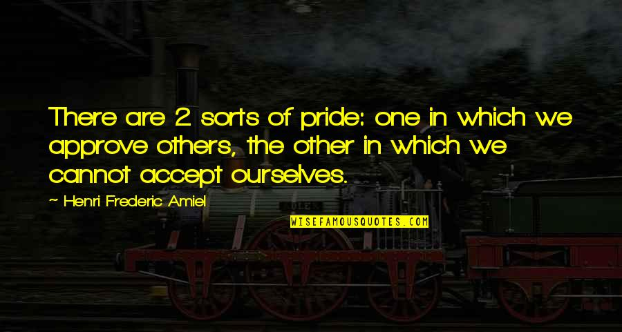 Amiel Quotes By Henri Frederic Amiel: There are 2 sorts of pride: one in